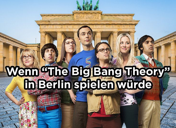 "Wenn ""The Big Bang Theory"" in Berlin spielen würde"
