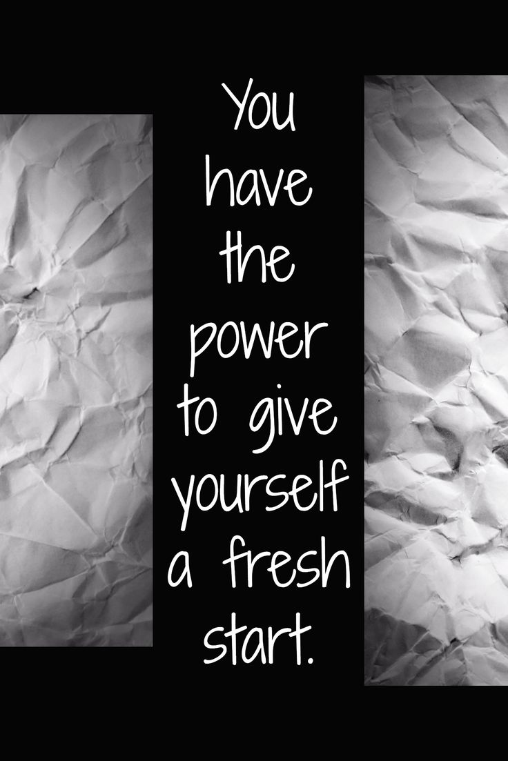 You have the power to give yourself a fresh start.