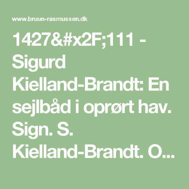 1427/111 - Sigurd Kielland-Brandt: En sejlbåd i oprørt hav. Sign. S. Kielland-Brandt. Olie på lærred. 102 x 122.