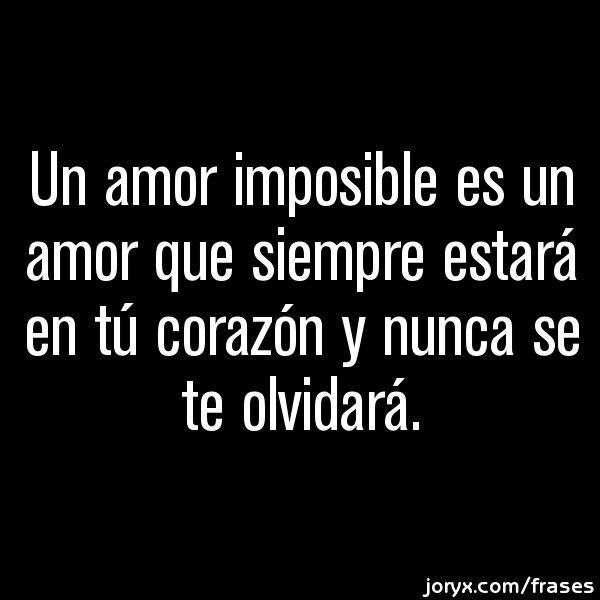 Eso es un Amor Imposible :)