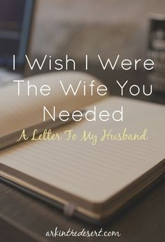 I wish I were the wife my husband needed me to be. I wish I was different that I was better. {A letter to my husband}