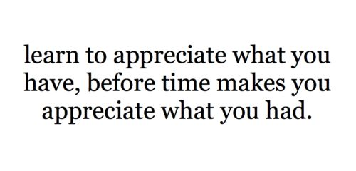 what you have: Quotes, Appreciation, Inspiration Ideas, Sotrue, Deep Thoughts, So True, Truths, Advice Lifequot, True Stories