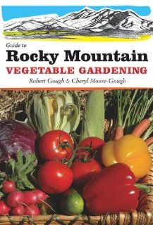 Guide To Rocky Mountain Vegetable Gardening (Vegetable Gardening Guides) By  Robert Gough. Awesome