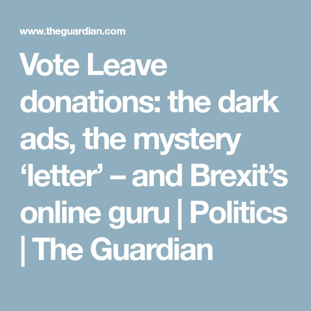 Vote Leave donations: the dark ads, the mystery 'letter' – and Brexit's online guru | Politics | The Guardian