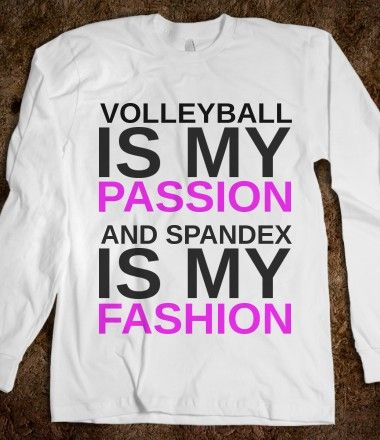 Volleyball is my passion and spandex is my fashion