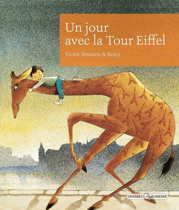 Un jour avec la Tour Eiffel Texte de Victor Simiane, illustré par Boiry Grasset Jeunesse