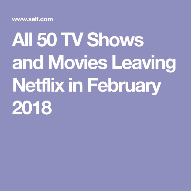 All 50 TV Shows and Movies Leaving Netflix in February 2018