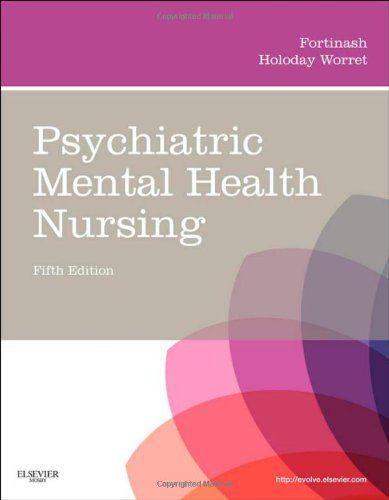 Psychiatric Mental Health #Nursing, 5e (PSYCHIATRIC MENTAL HEALTH NURSING (FORTINASH))/Katherine M. Fortinash MSN  APRN  BC  PMHCNS, Patricia A. Holoday Worret MSN  APRN  BC  PMHCNS