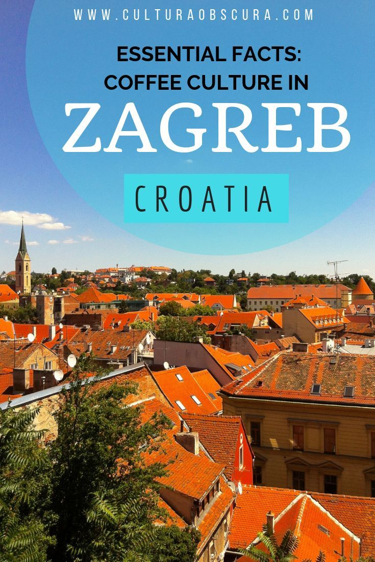 Learning To Relax Through Coffee Culture In Zagreb Our Favourite Cafes Cultura Obscura Europe Travel Destinations Croatia Travel Europe Travel