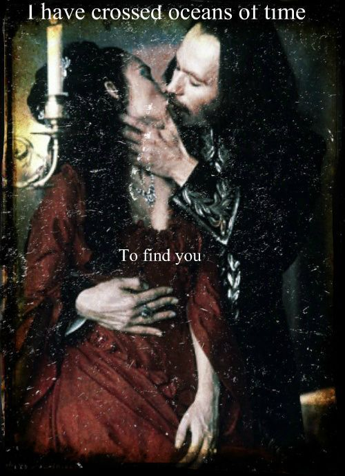 I have crossed oceans of time to find you. Bram Stocker's Dracula