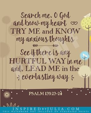 Psalm 139:23-24, Search me, O God, and know my heart