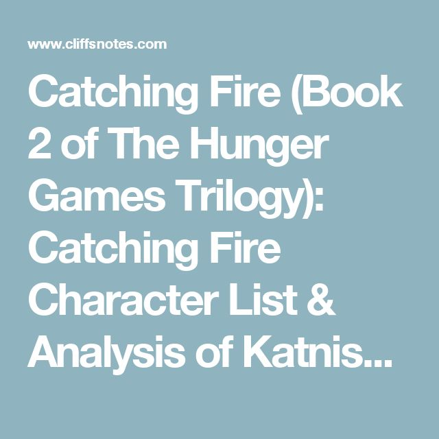Catching Fire (Book 2 of The Hunger Games Trilogy): Catching Fire Character List & Analysis of Katniss Everdeen | Book Summary & Study Guide | CliffsNotes