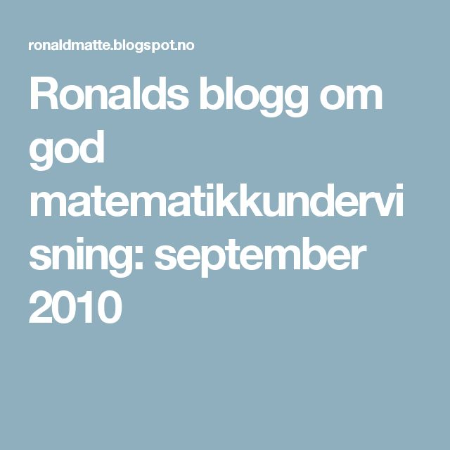 Ronalds blogg om god matematikkundervisning: september 2010