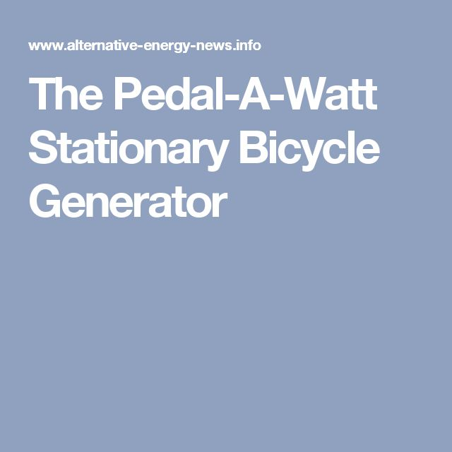 The Pedal-A-Watt Stationary Bicycle Generator