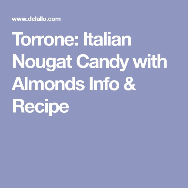 Torrone: Italian Nougat Candy with Almonds Info & Recipe