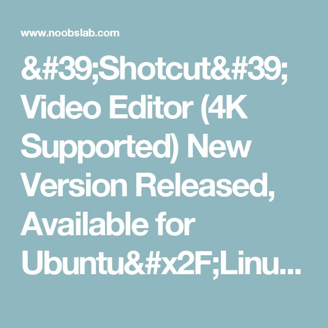'Shotcut' Video Editor (4K Supported) New Version Released, Available for Ubuntu/Linux Mint via PPA - NoobsLab | Ubuntu/Linux News, Reviews, Tutorials, Apps