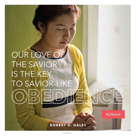 """Our love of the Savior is the key to Savior-like obedience.""—Elder Robert D. Hales, ""If Ye Love Me, Keep My Commandments."""