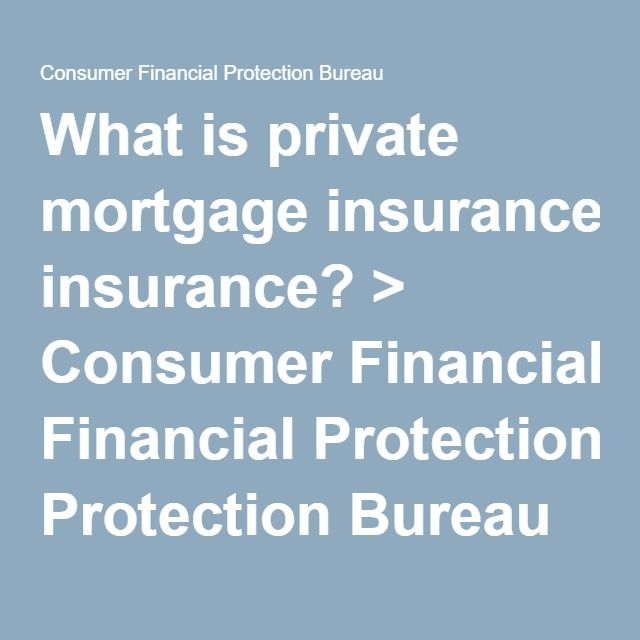 What is private mortgage insurance? > Consumer Financial Protection Bureau