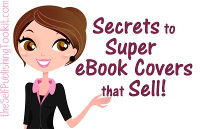 Secrets to Super eBook Covers that Sell (for Self Publishers)
