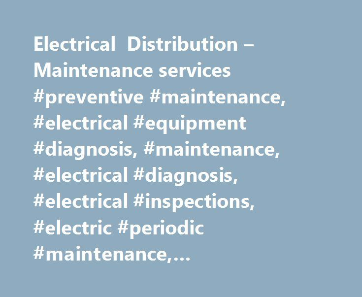 Electrical Distribution – Maintenance services #preventive #maintenance, #electrical #equipment #diagnosis, #maintenance, #electrical #diagnosis, #electrical #inspections, #electric #periodic #maintenance, #manufacturer #maintenance http://stockton.nef2.com/electrical-distribution-maintenance-services-preventive-maintenance-electrical-equipment-diagnosis-maintenance-electrical-diagnosis-electrical-inspections-electric-periodic-mainten/  # Maintenance services Extensive knowledge and…
