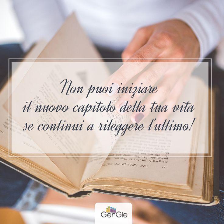 Non puoi iniziare il capitolo della tua vita se continui a rileggere l'ultimo!