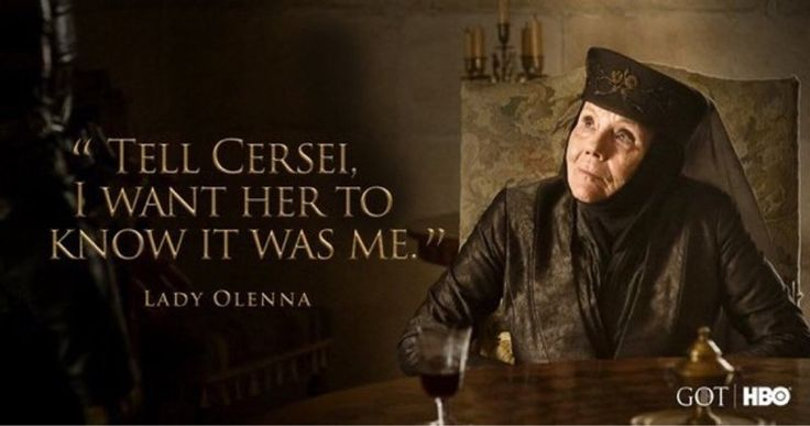 Quote Lady Olenna 7x03 I love her!! She is the ultamid bad ass.
