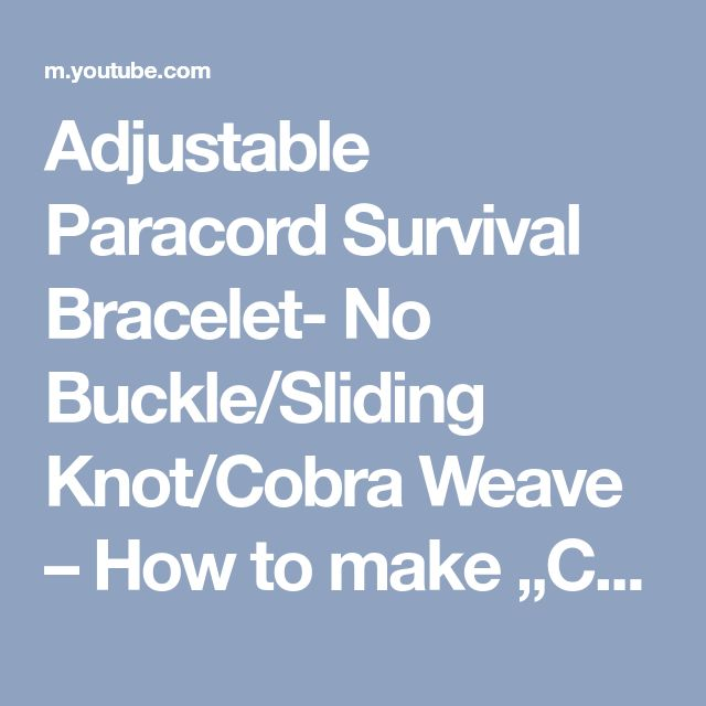 "Adjustable Paracord Survival Bracelet- No Buckle/Sliding Knot/Cobra Weave – How to make ""CbyS"" - YouTube"