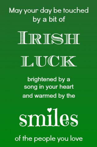 May your day be touched by a bit of Irish luck, brightened by a song in your heart and warmed by the smiles of the people you love. #irish #blessing