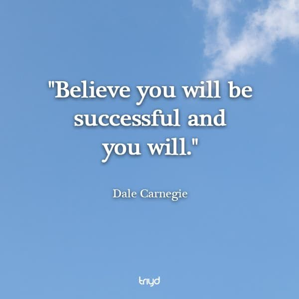Dale Carnegie Quote Believe You Will Be Successful And You Will Dale Carnegie Quotes Dale Carnegie Quotes