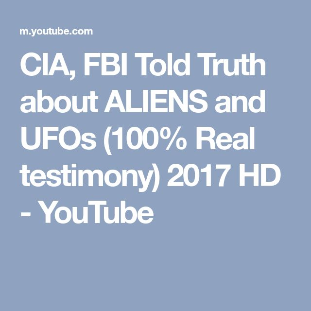 CIA, FBI Told Truth about ALIENS and UFOs (100% Real testimony) 2017 HD - YouTube