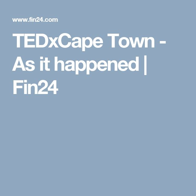 TEDxCape Town - As it happened | Fin24