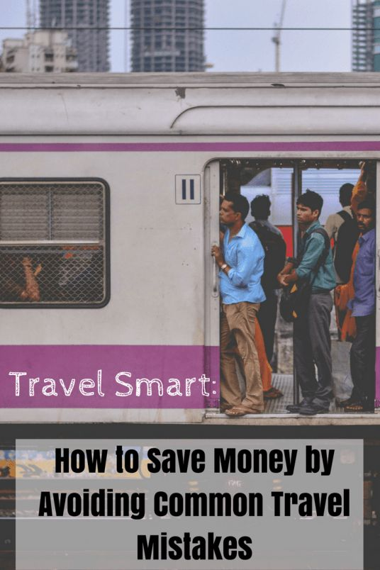 Learn how to travel smart by avoiding some of these travel mistakes!