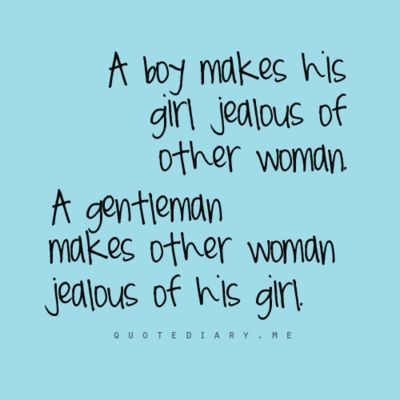 """A boy makes his girl jealous of other women, a gentleman makes other women jealous of his girl."" SO adorable."