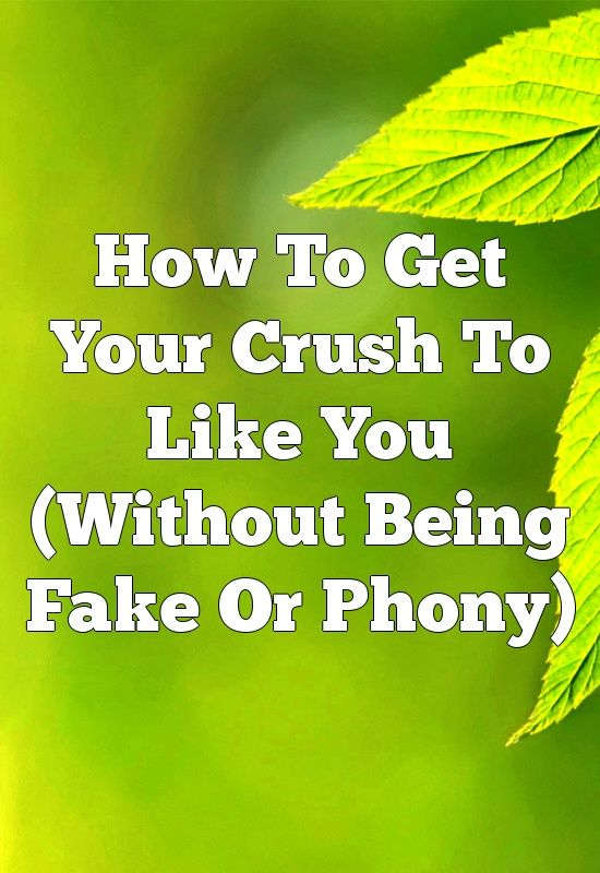 tips on how to get your crush to like you
