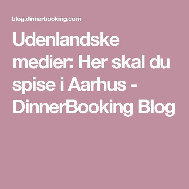 Udenlandske medier: Her skal du spise i Aarhus - DinnerBooking Blog