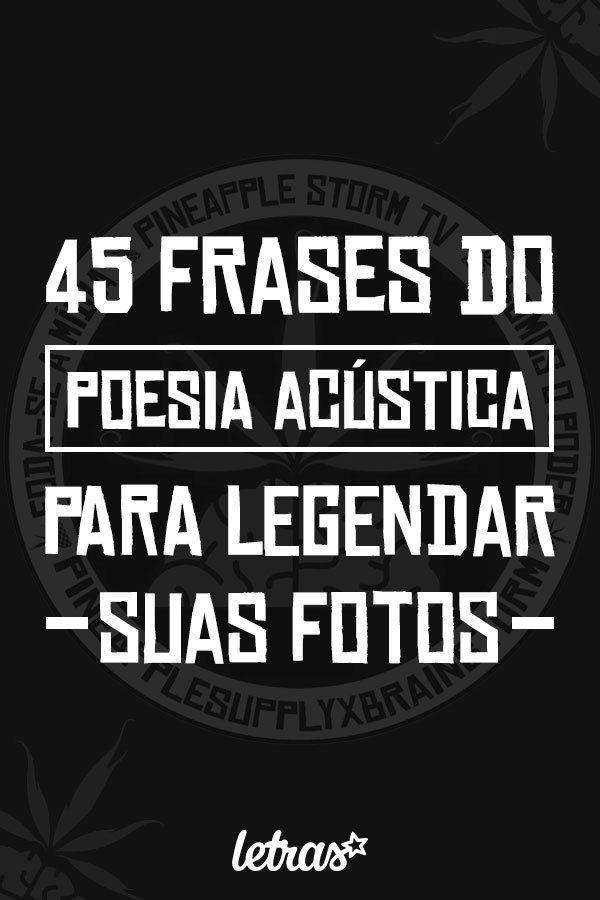 56 Frases Da Série Poesia Acústica Para Usar De Legenda