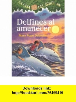 Delfines al Amanecer (Casa del Arbol) (Spanish Edition) (9781930332966) Mary Pope Osborne , ISBN-10: 1930332963  , ISBN-13: 978-1930332966 ,  , tutorials , pdf , ebook , torrent , downloads , rapidshare , filesonic , hotfile , megaupload , fileserve