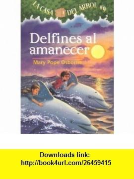 Delfines al Amanecer (Casa del Arbol) (Spanish Edition) (9781930332966) Mary Pope Osborne , ISBN-10: 1930332963  , ISBN-13: 978-1930332966 ,  , tutorials , pdf , ebook , torrent , downloads , rapidshare , filesonic , hotfile , megaupload , fileserve