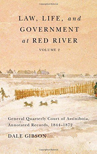 Law, Life, and Government at Red River, Volume 2: General Quarterly Court of Assiniboia, Annotated Records, 1844-1872 (Rupert's Land Record