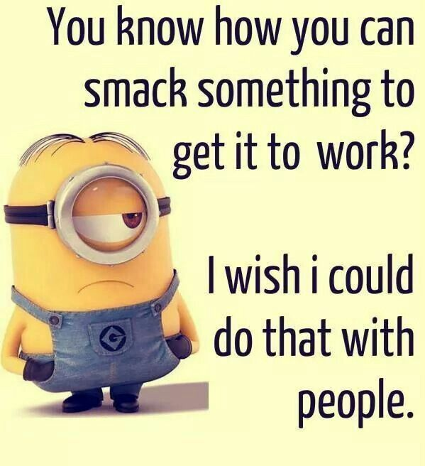 Wish I could smack people funny quotes quote funny quote funny quotes humor minions minion quotes
