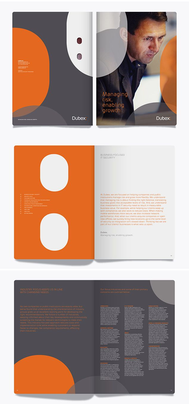 This example is a book design for Dubex. The book layout is tied together by the orange, gray and white color scheme, which can seen throughout the several pages of the book. There is also an oval shape that can be seen throughout the book, in a variety of sizes and colors. The designer also decided to alternate in between which colors are dominate or submissive.