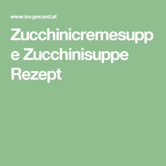 Zucchinicremesuppe Zucchinisuppe Rezept