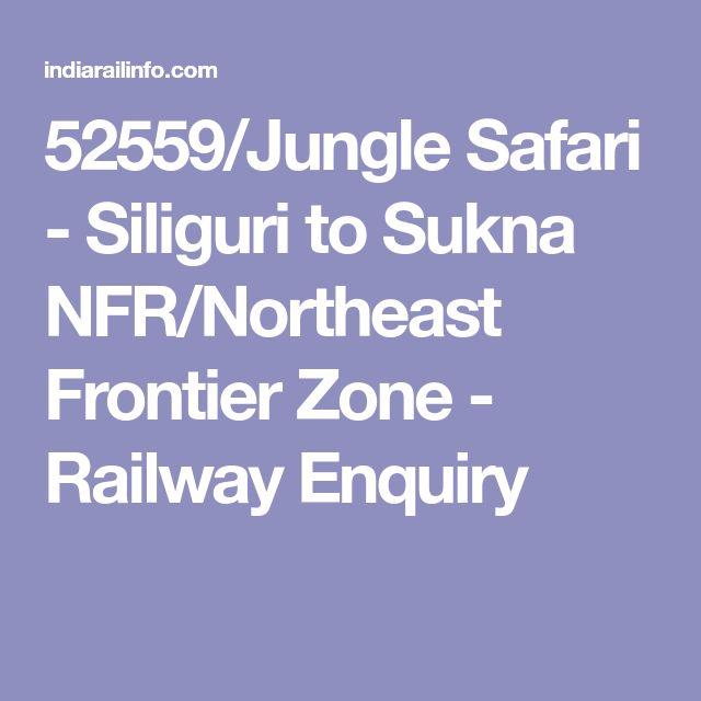 52559/Jungle Safari - Siliguri to Sukna NFR/Northeast Frontier Zone - Railway Enquiry