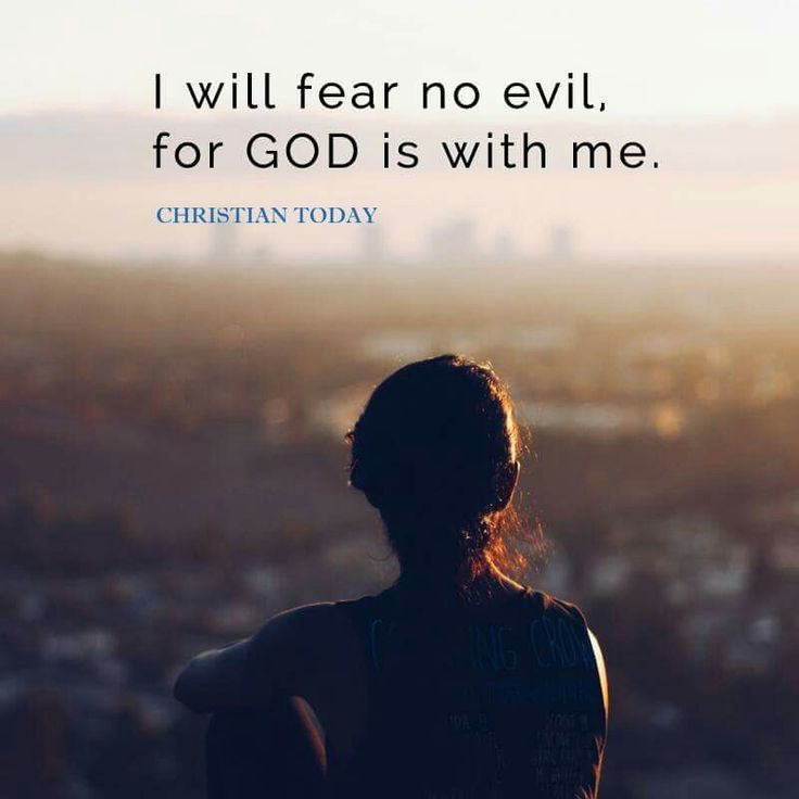 I fear no evil for God is with me