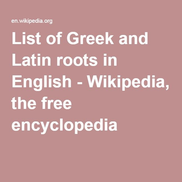 List of Greek and Latin roots in English - Wikipedia, the free encyclopedia