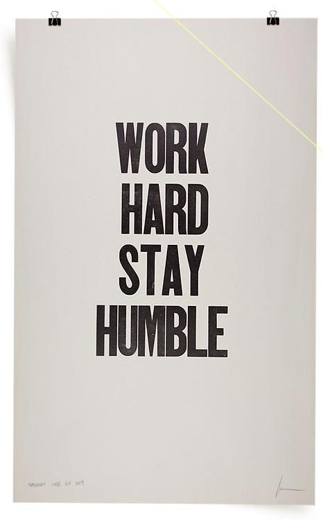Travaille dur, reste humble