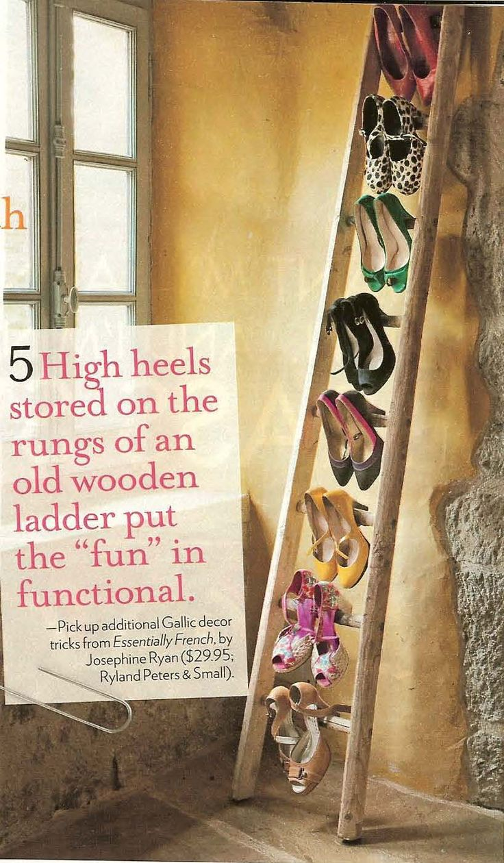Display your favorite heels by hanging them on a vintage ladder. Decor and storage!