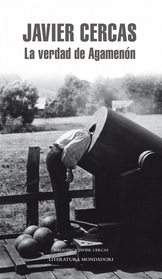 LA VERDAD DE AGAMENÓN. - A la escritura de Javier Cercas se la reconoce por un estilo y una voz inconfundibles, pero también por la mezcla inextricable de géneros que conviven en ella y por la naturalidad con que transita de la ficción a la no ficción. Sus novelas tienen casi siempre un componente ensayístico, y a menudo participan de la crónica, la falsa autobiografía y la discusión literaria e histórica. Por lo mismo, sus reportajes y artículos...
