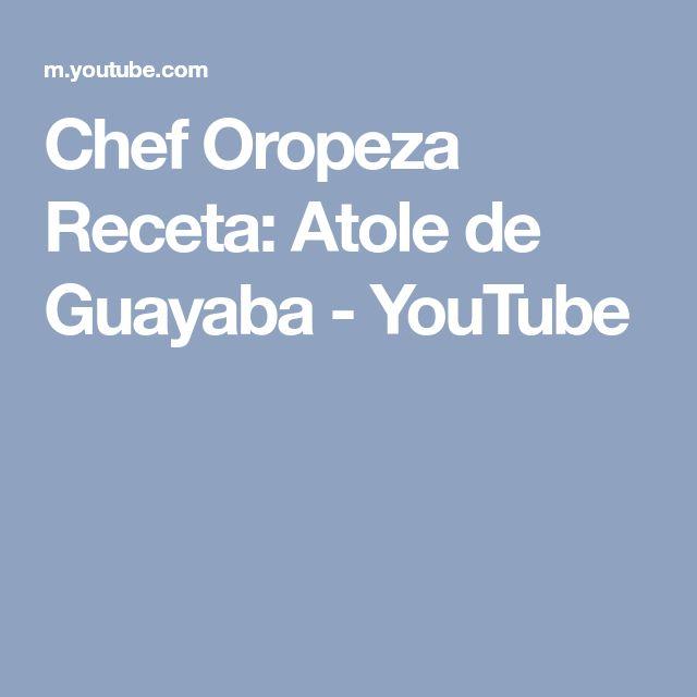 Chef Oropeza Receta: Atole de Guayaba - YouTube