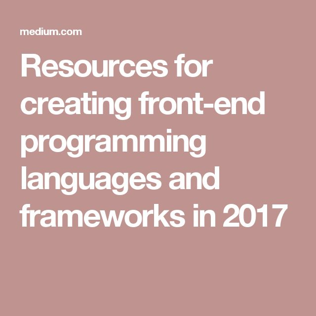 Resources for creating front-end programming languages and frameworks in 2017
